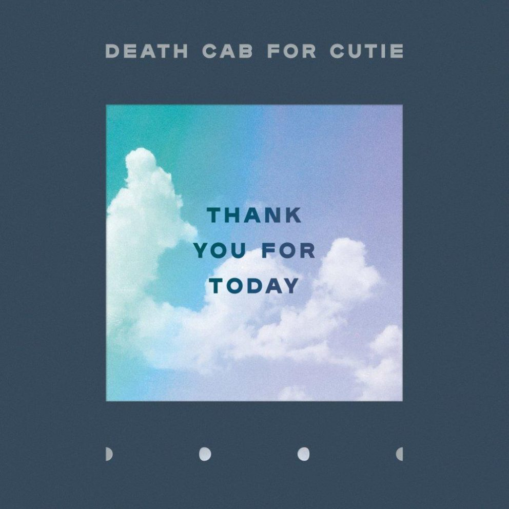 'Thank You For Today' is the sound of Death Cab calmly navigating through troubled waters and a changing world