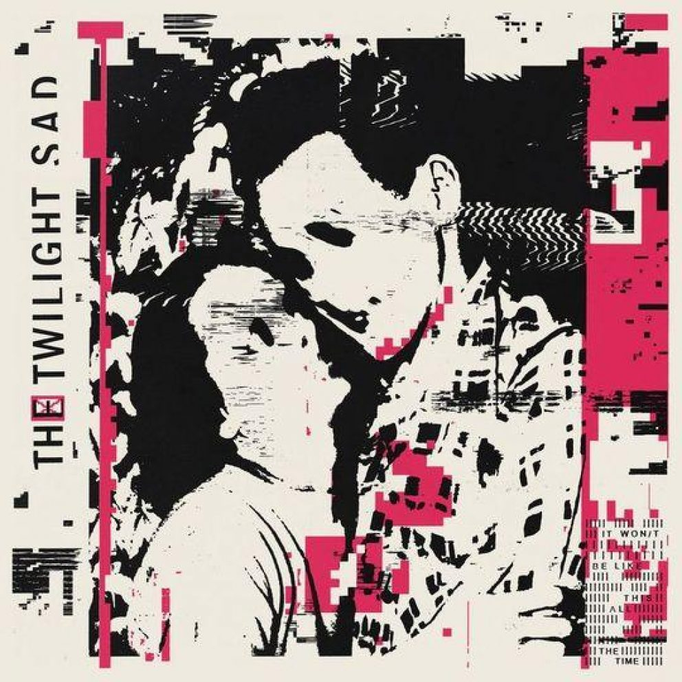 The Twilight Sad's 'It Won/T Be Like This All The Time' is full of power and sentiment