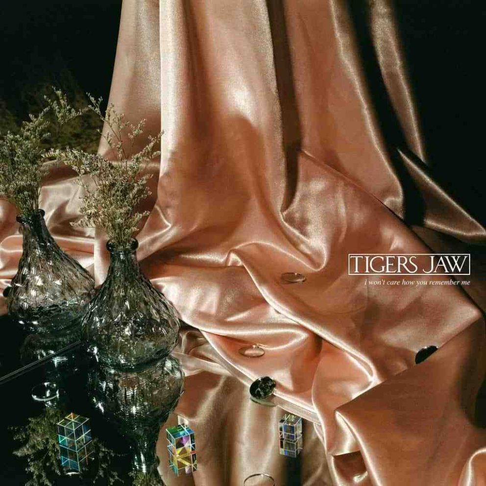 Tigers Jaw – I Won't Care How You Remember Me