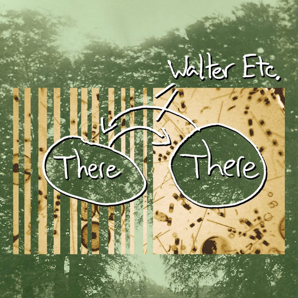 Walter Etc. - There There